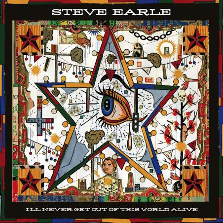 "Steve Earle ""I'll Never Get Out Of This World Alive"""