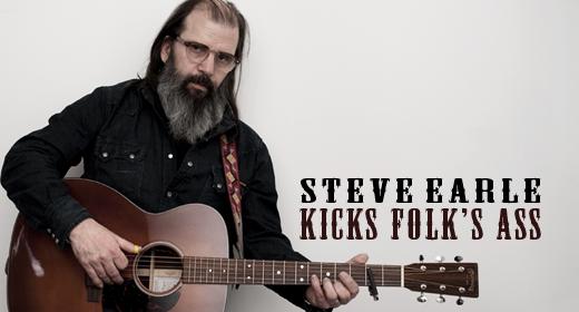 Steve Earle Kicks Folk's Ass