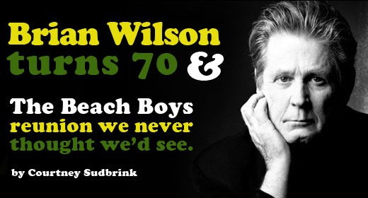 Brian Wilson turns 70 & The Beach Boys Reunion We Never Thought We'd See