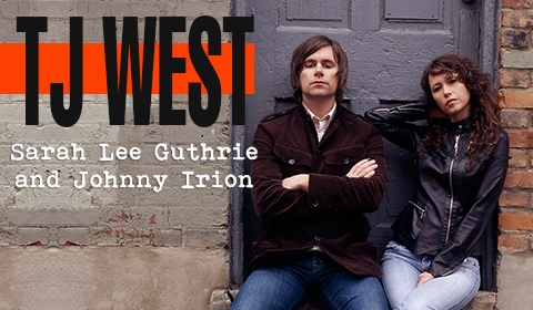 TJ WEST: Sarah Lee Guthrie and Johnny Irion