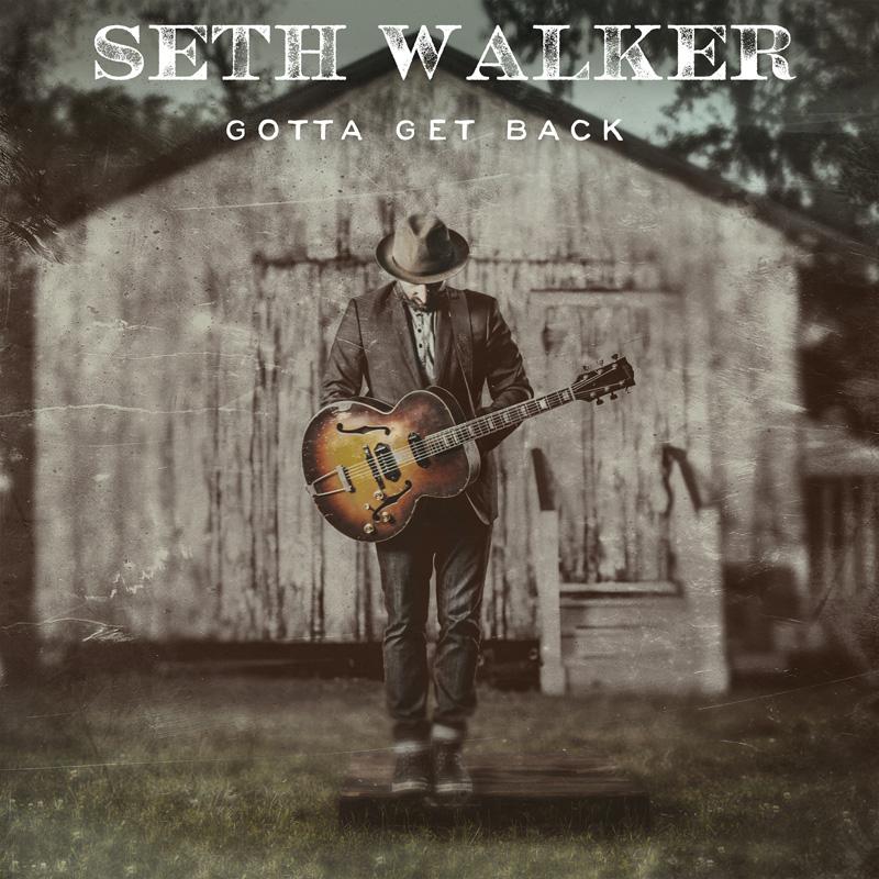Seth Walker's Gotta Get Back