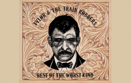 Tylor & The Train Robbers' Best of the Worst Kind
