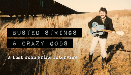 Busted Strings & Crazy Gods: A Lost Interview with John Prine